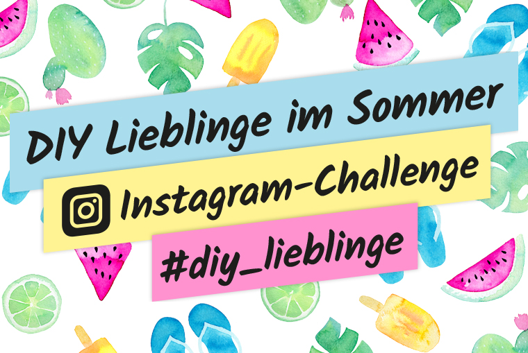 DIY Lieblinge im Sommer - eine kreative Instagram-Challenge